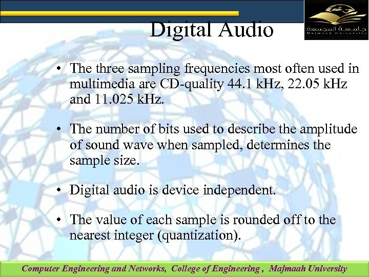 Digital Audio • The three sampling frequencies most often used in multimedia are CD-quality