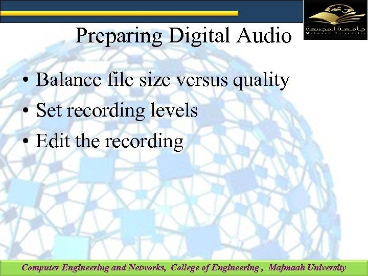 Preparing Digital Audio • Balance file size versus quality • Set recording levels •