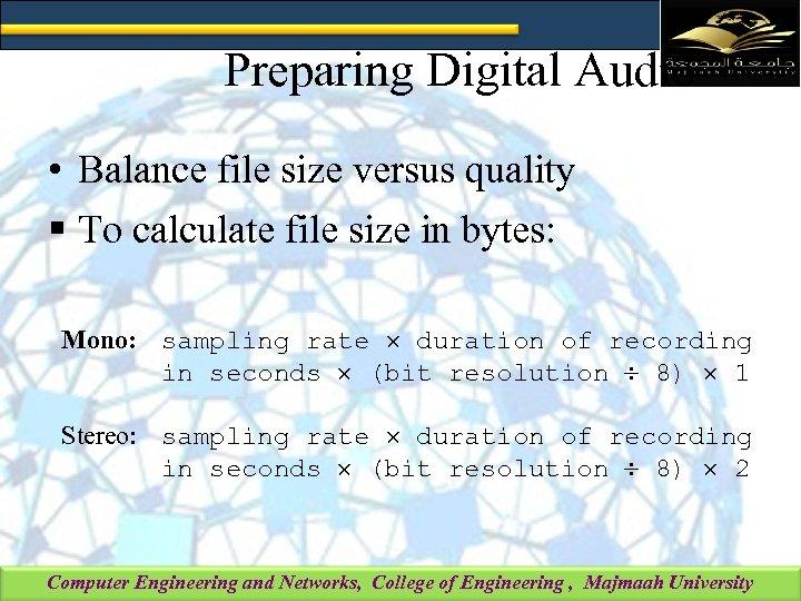 Preparing Digital Audio • Balance file size versus quality § To calculate file size