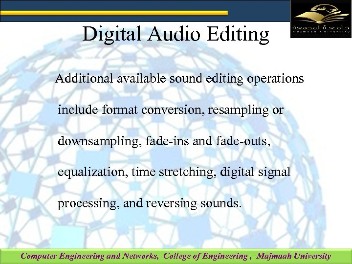 Digital Audio Editing Additional available sound editing operations include format conversion, resampling or downsampling,