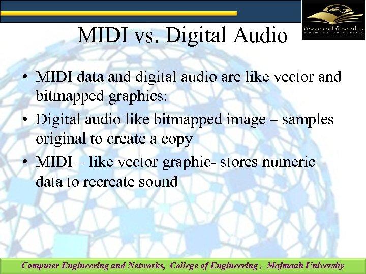 MIDI vs. Digital Audio • MIDI data and digital audio are like vector and