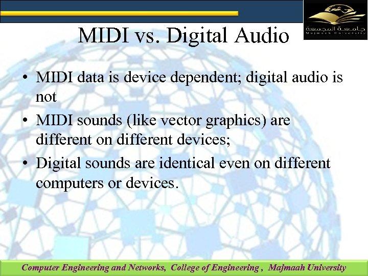 MIDI vs. Digital Audio • MIDI data is device dependent; digital audio is not
