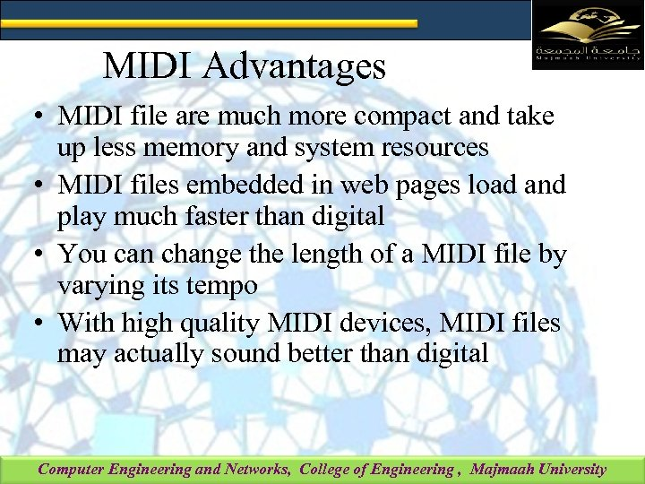 MIDI Advantages • MIDI file are much more compact and take up less memory