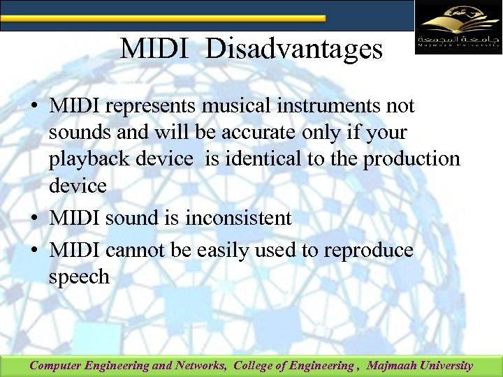 MIDI Disadvantages • MIDI represents musical instruments not sounds and will be accurate only