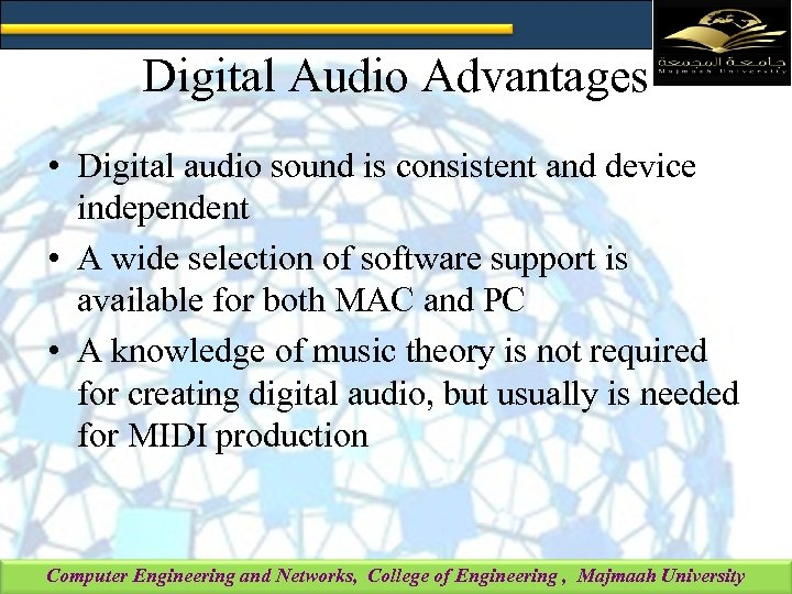 Digital Audio Advantages • Digital audio sound is consistent and device independent • A