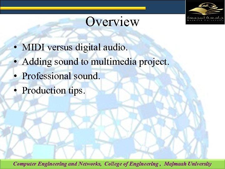 Overview • • MIDI versus digital audio. Adding sound to multimedia project. Professional sound.