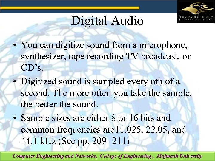 Digital Audio • You can digitize sound from a microphone, synthesizer, tape recording TV