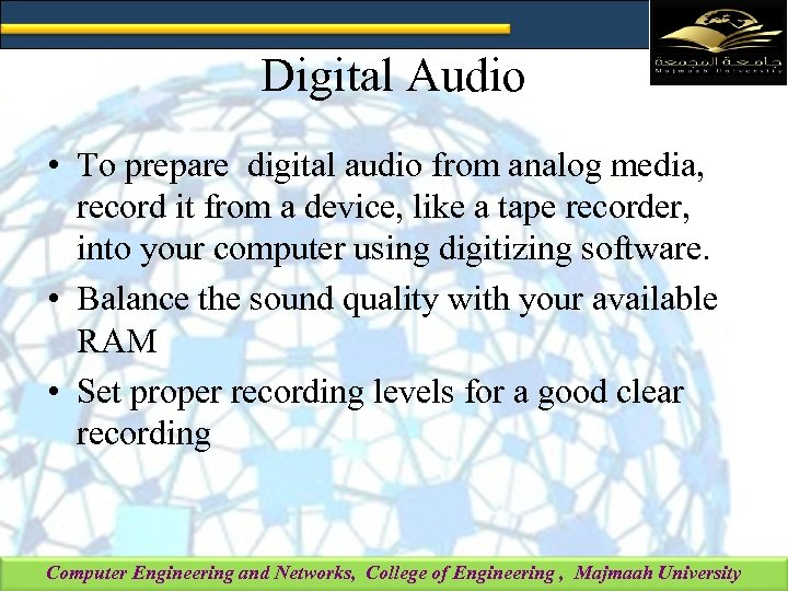 Digital Audio • To prepare digital audio from analog media, record it from a