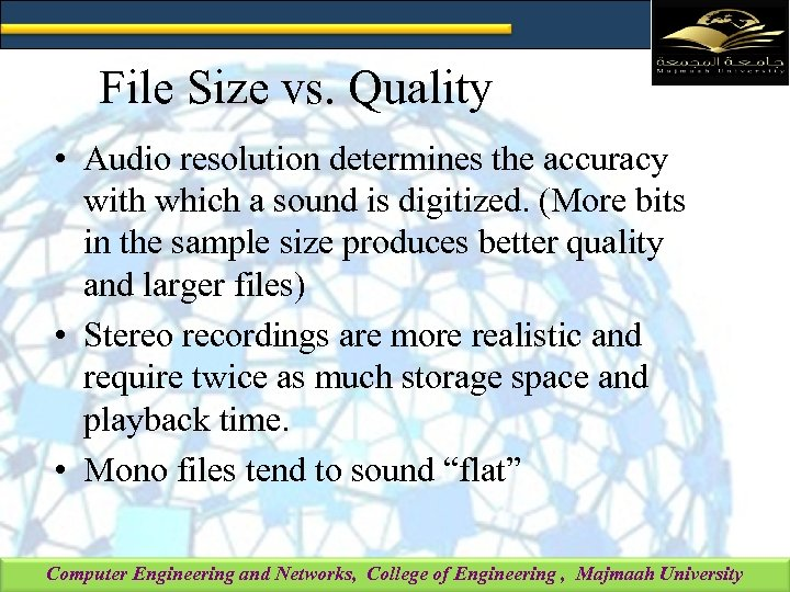 File Size vs. Quality • Audio resolution determines the accuracy with which a sound