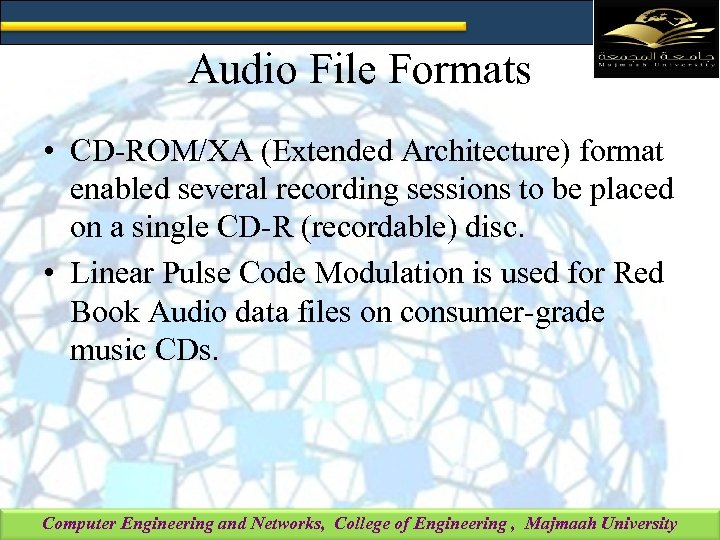 Audio File Formats • CD-ROM/XA (Extended Architecture) format enabled several recording sessions to be