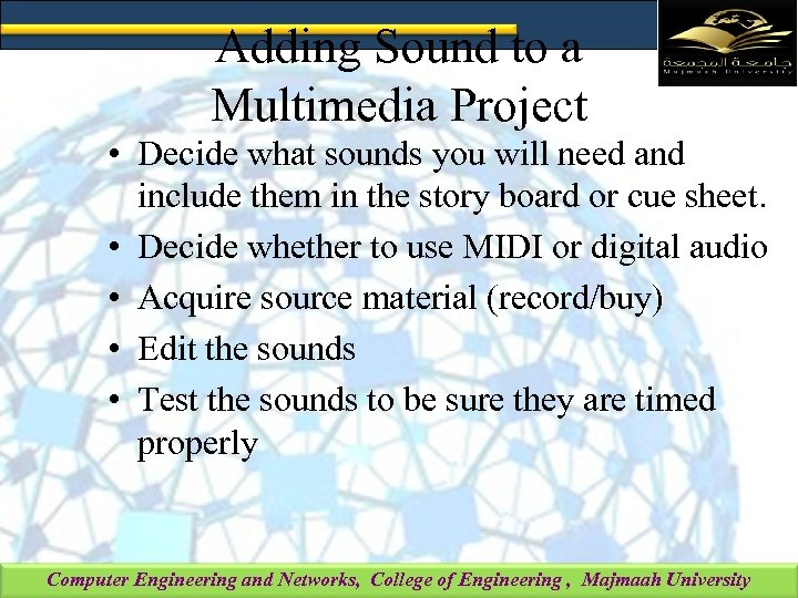 Adding Sound to a Multimedia Project • Decide what sounds you will need and