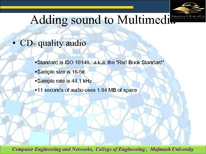 Adding sound to Multimedia • CD- quality audio §Standard is ISO 10149, a. k.