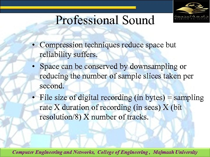 Professional Sound • Compression techniques reduce space but reliability suffers. • Space can be