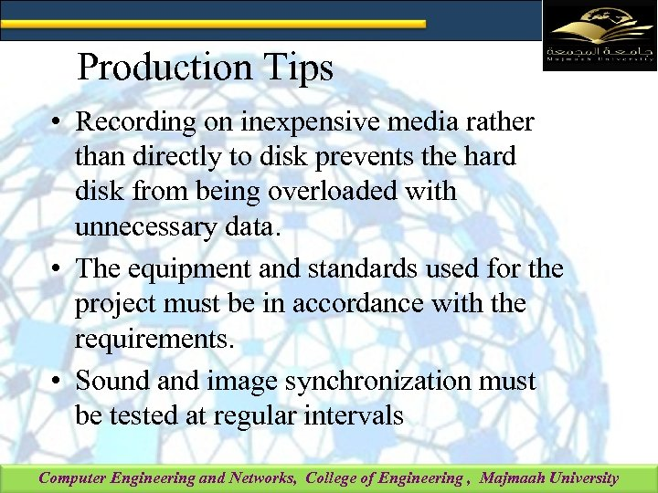 Production Tips • Recording on inexpensive media rather than directly to disk prevents the