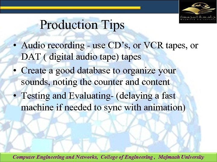Production Tips • Audio recording - use CD's, or VCR tapes, or DAT (