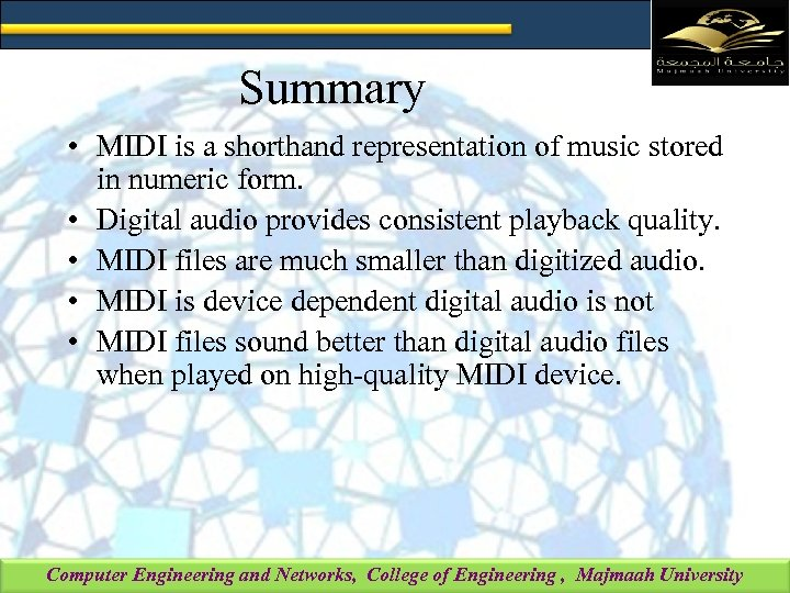 Summary • MIDI is a shorthand representation of music stored in numeric form. •