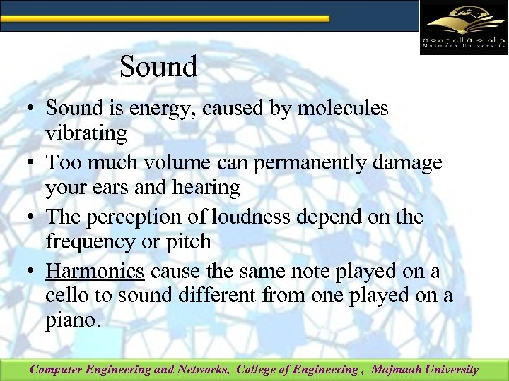 Sound • Sound is energy, caused by molecules vibrating • Too much volume can