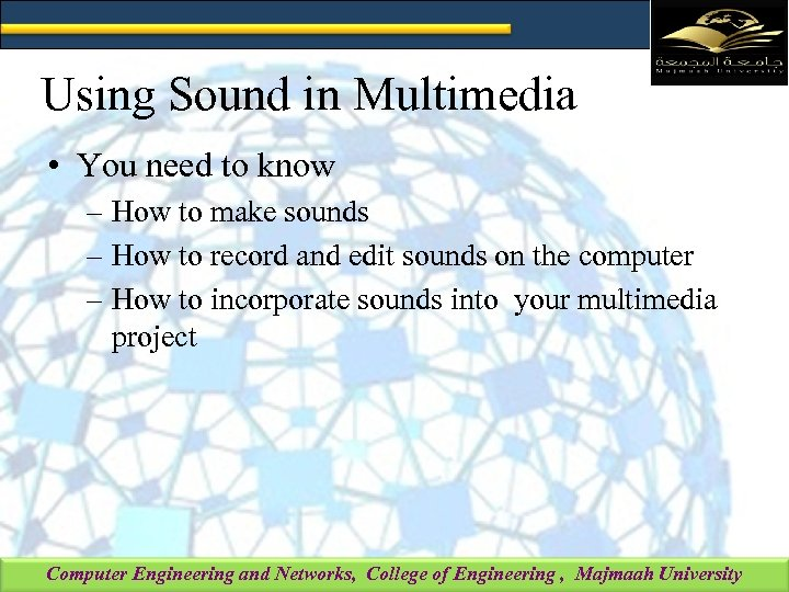 Using Sound in Multimedia • You need to know – How to make sounds