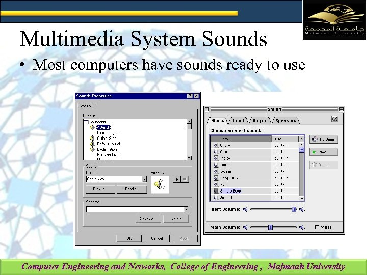 Multimedia System Sounds • Most computers have sounds ready to use Computer Engineering and