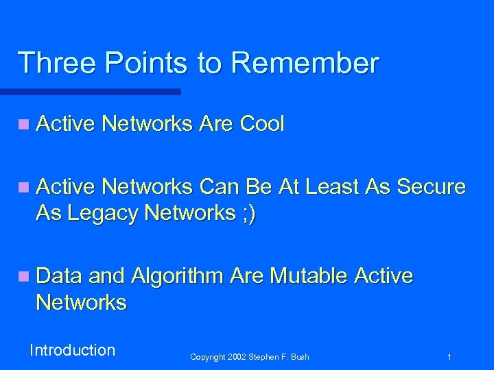 Three Points to Remember n Active Networks Are Cool n Active Networks Can Be