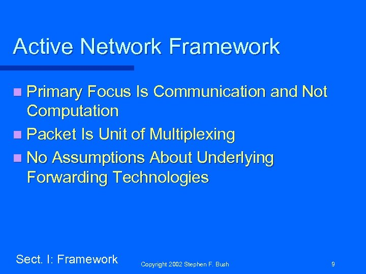 Active Network Framework n Primary Focus Is Communication and Not Computation n Packet Is