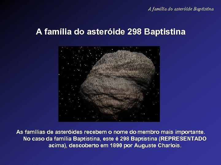 A família do asteróide Baptistina A família do asteróide 298 Baptistina As famílias de