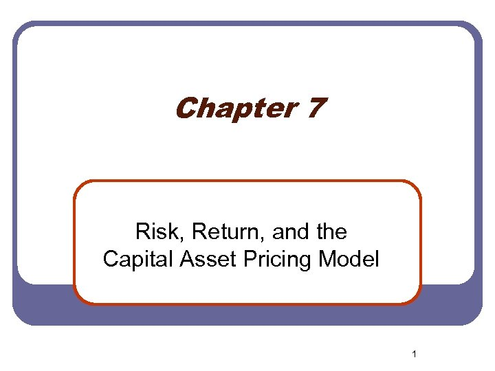 Chapter 7 Risk, Return, and the Capital Asset Pricing Model 1