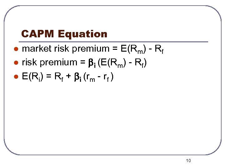 CAPM Equation l l l market risk premium = E(Rm) - Rf risk premium