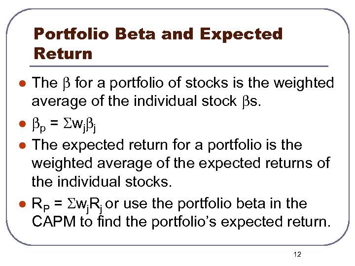 Portfolio Beta and Expected Return l l The b for a portfolio of stocks
