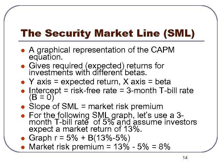 The Security Market Line (SML) l l l l A graphical representation of the