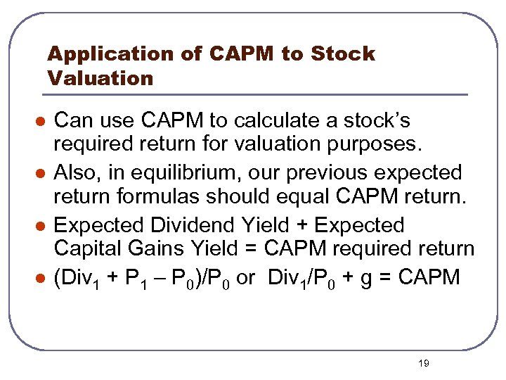 Application of CAPM to Stock Valuation l l Can use CAPM to calculate a