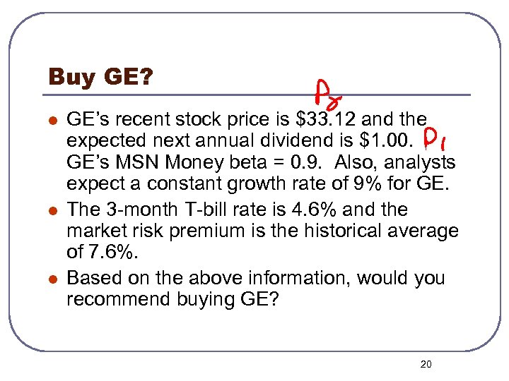 Buy GE? l l l GE's recent stock price is $33. 12 and the