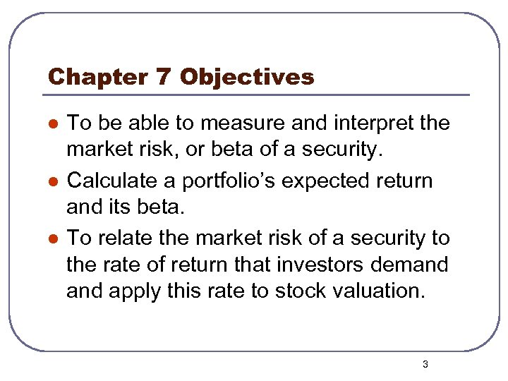 Chapter 7 Objectives l l l To be able to measure and interpret the