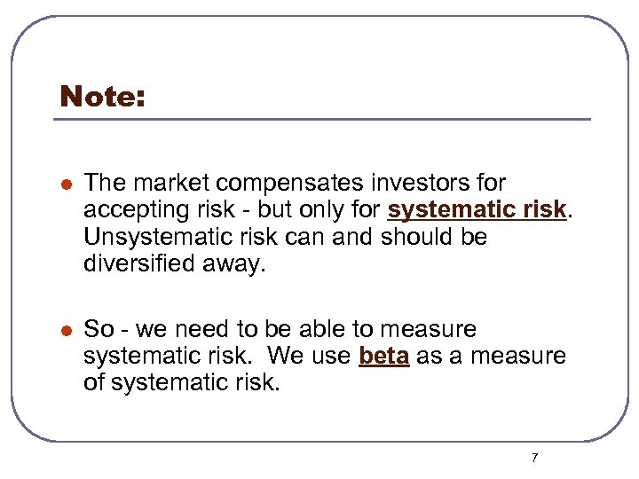 Note: l The market compensates investors for accepting risk - but only for systematic