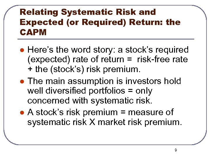 Relating Systematic Risk and Expected (or Required) Return: the CAPM l l l Here's