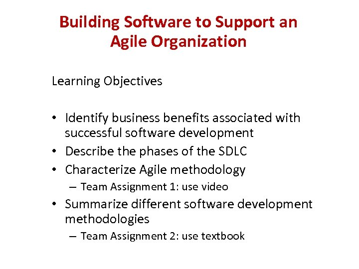 Building Software to Support an Agile Organization Learning Objectives • Identify business benefits associated