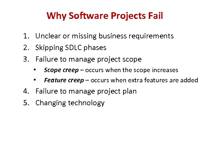 Why Software Projects Fail 1. Unclear or missing business requirements 2. Skipping SDLC phases