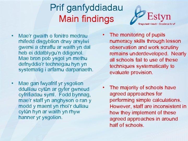 Prif ganfyddiadau Main findings • Mae'r gwaith o fonitro medrau rhifedd disgyblion drwy arsylwi
