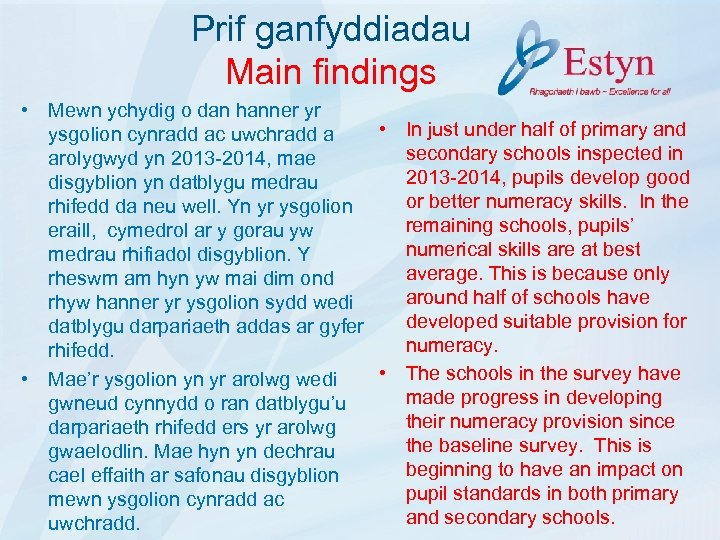 Prif ganfyddiadau Main findings • Mewn ychydig o dan hanner yr • In just