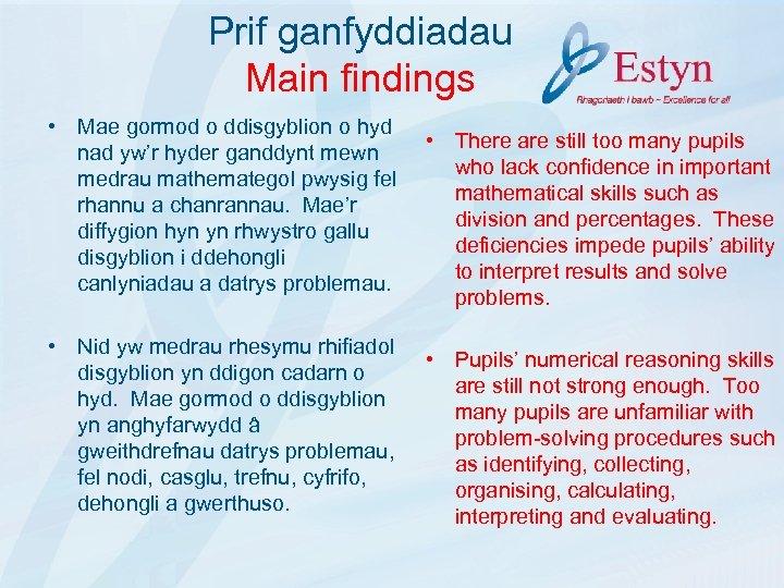 Prif ganfyddiadau Main findings • Mae gormod o ddisgyblion o hyd nad yw'r hyder