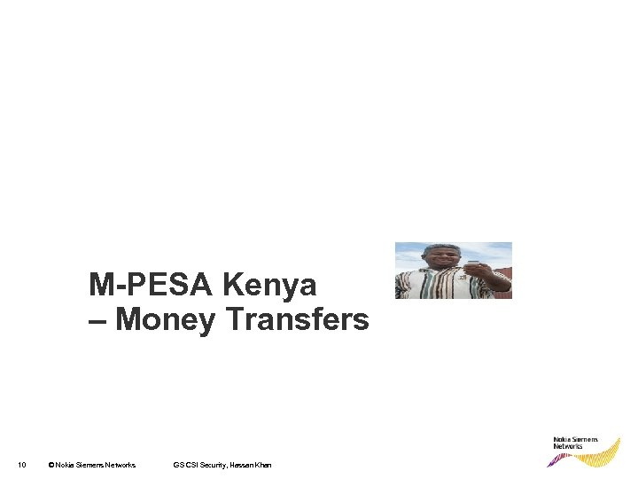 M-PESA Kenya – Money Transfers 10 © Nokia Siemens Networks GS CSI Security, Hassan
