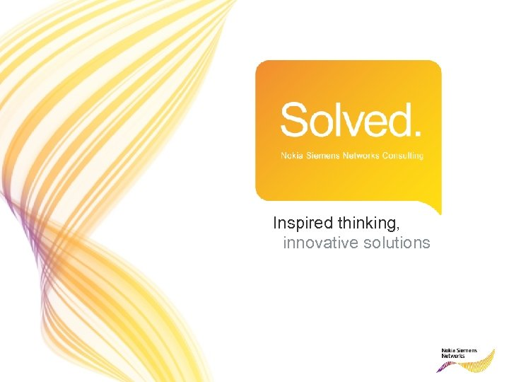 Inspired thinking, innovative solutions