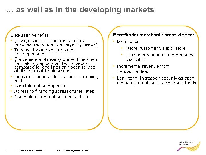 … as well as in the developing markets End-user benefits • Low cost and