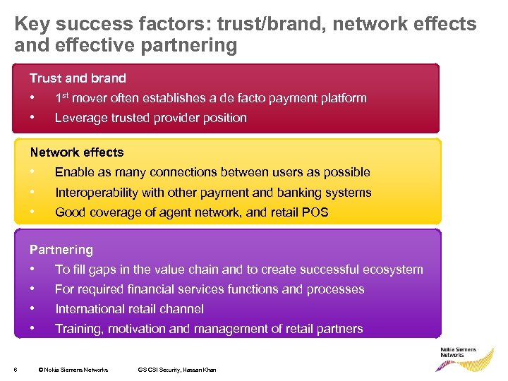 Key success factors: trust/brand, network effects and effective partnering Trust and brand • •