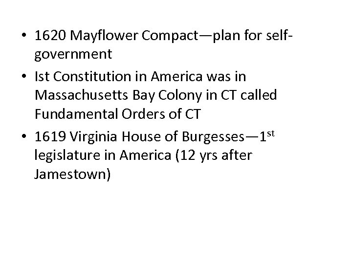 • 1620 Mayflower Compact—plan for selfgovernment • Ist Constitution in America was in