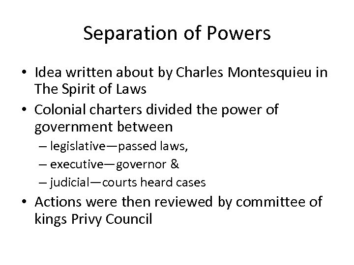 Separation of Powers • Idea written about by Charles Montesquieu in The Spirit of
