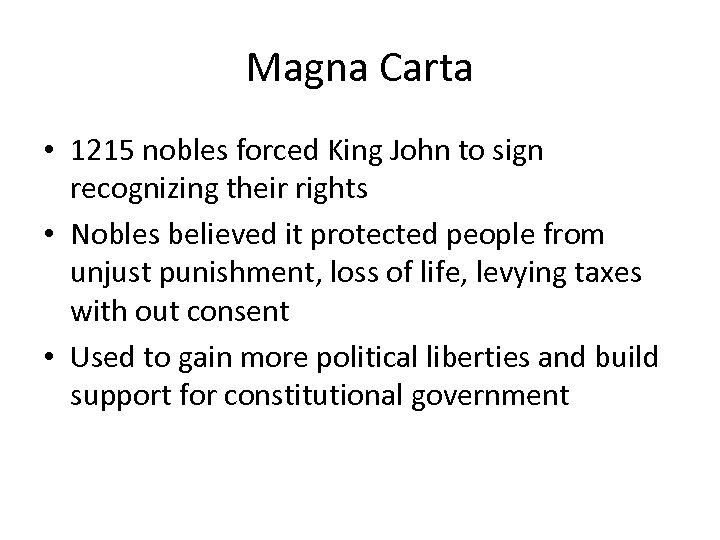 Magna Carta • 1215 nobles forced King John to sign recognizing their rights •