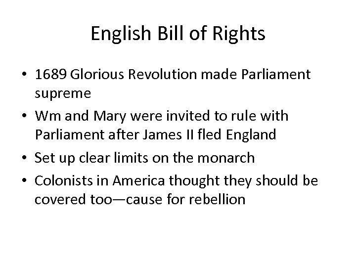 English Bill of Rights • 1689 Glorious Revolution made Parliament supreme • Wm and
