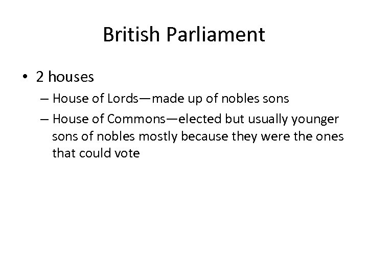 British Parliament • 2 houses – House of Lords—made up of nobles sons –