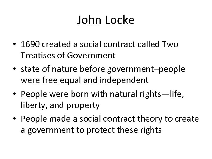 John Locke • 1690 created a social contract called Two Treatises of Government •